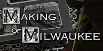 The Making of Milwaukee   Wisconsin Public Television